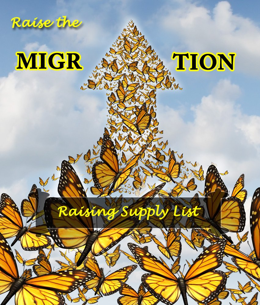 Supply List Suggestions for Raising Monarchs to Release for the Great Fall Migration- Raise the Migration 2019